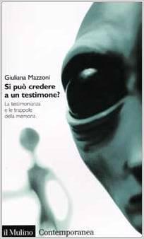 """Sul tema della testimonianza oculare, si può leggere il libro di Giuliana Mazzoni """"Si può credere a untestimone?"""" (Il Mulino)."""