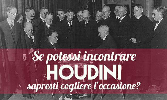 Would you meet Harry Houdini?