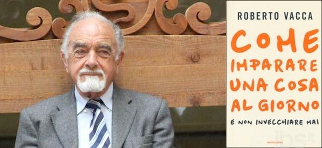 """Roberto Vacca: """"Come imparare una cosa al giorno e non invecchiare mai"""""""