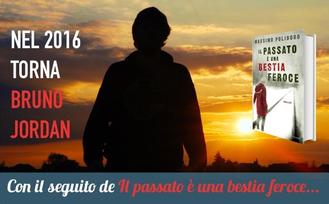 """Nel 2016 torna Bruno Jordan, con il seguito de """"Il passato è una bestia feroce"""""""