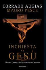 Inchiesta su Gesù, di Corrado Augias e Mauro Pesce. Un tentativo di lettura molto scorrevole e ben fatto di indagare sulla storicità di Gesù.