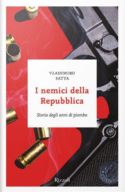 Vladimiro Satta - I nemici della Repubblica (Rizzoli).