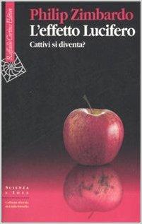 Cosa fa sì che i buoni diventino cattivi? Il tema dell'affascinante libro di Philip Zimbardo.