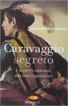 """Per saperne di più su Caravaggio: """"Caravaggio segreto"""" di Costantino D'Orazio."""